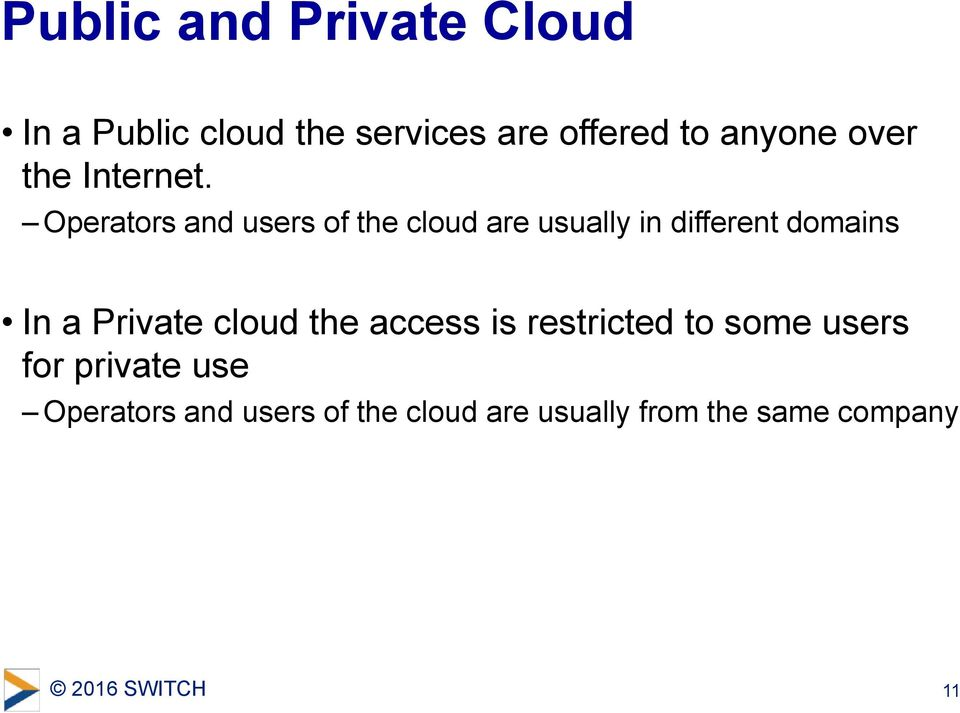 Operators and users of the cloud are usually in different domains In a