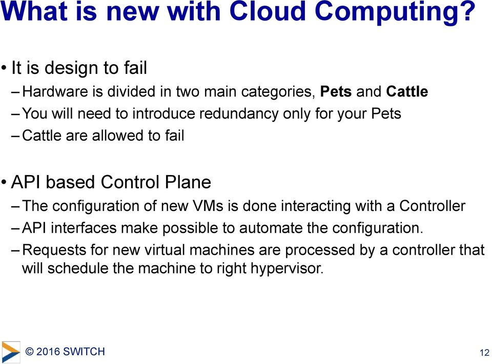 redundancy only for your Pets Cattle are allowed to fail API based Control Plane The configuration of new VMs is