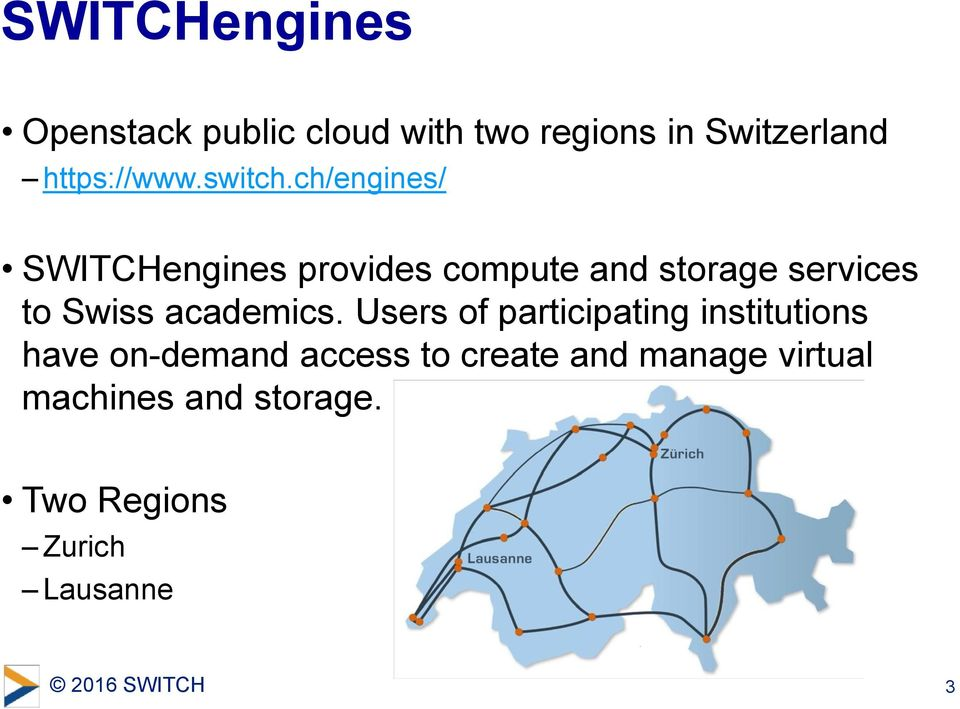 ch/engines/ SWITCHengines provides compute and storage services to Swiss