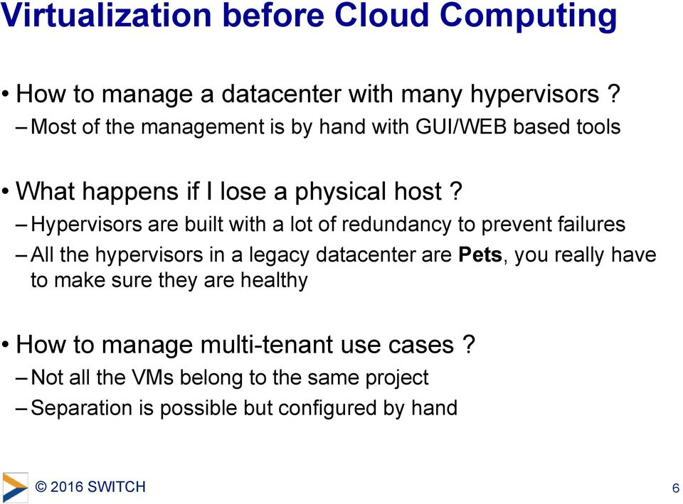 Hypervisors are built with a lot of redundancy to prevent failures All the hypervisors in a legacy datacenter are Pets,