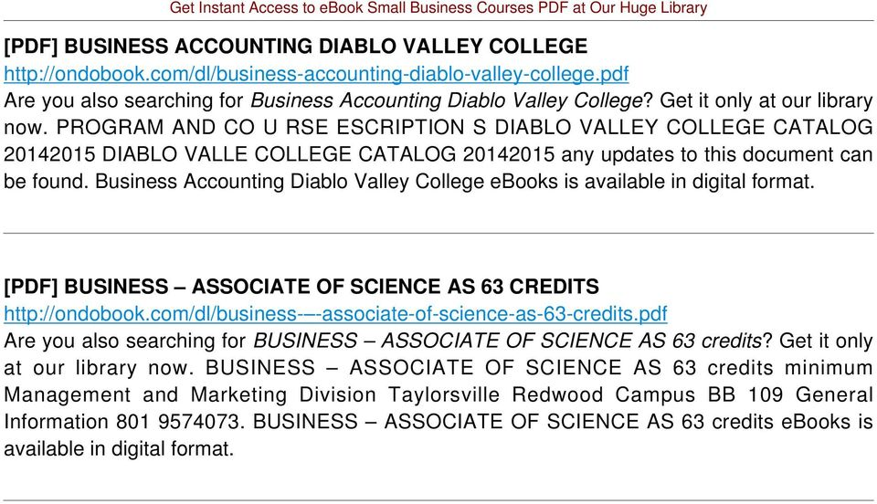 Business Accounting Diablo Valley College ebooks is available in digital format. [PDF] BUSINESS ASSOCIATE OF SCIENCE AS 63 CREDITS http://ondobook.com/dl/business- -associate-of-science-as-63-credits.