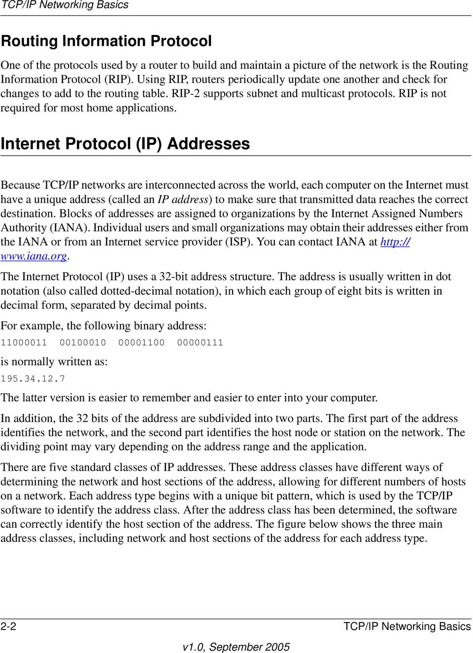 Internet Protocol (IP) Addresses Because TCP/IP networks are interconnected across the world, each computer on the Internet must have a unique address (called an IP address) to make sure that