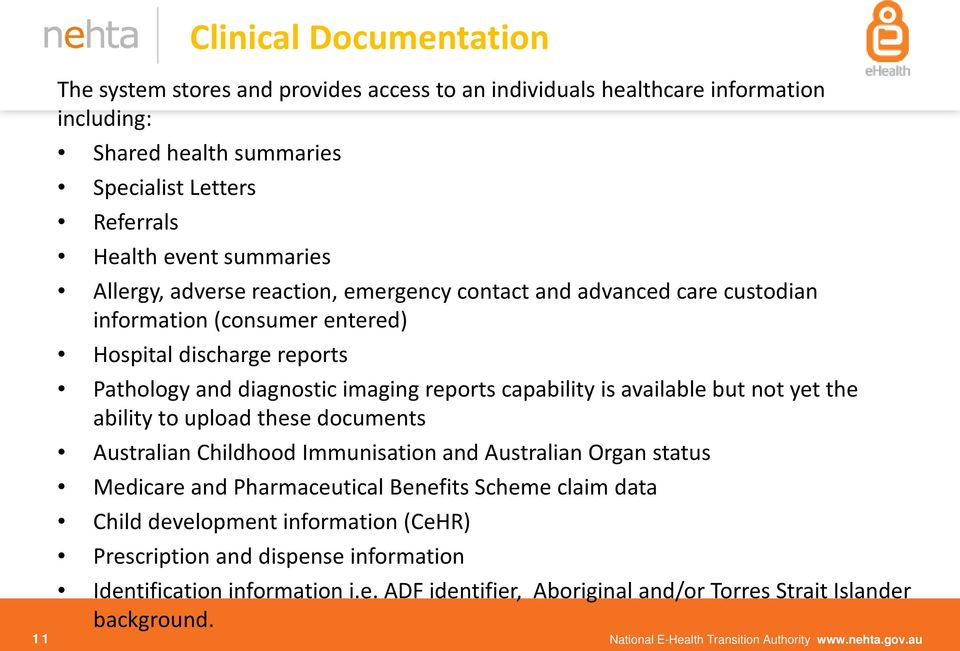 but not yet the ability to upload these documents Australian Childhood Immunisation and Australian Organ status Medicare and Pharmaceutical Benefits Scheme claim data Child development information
