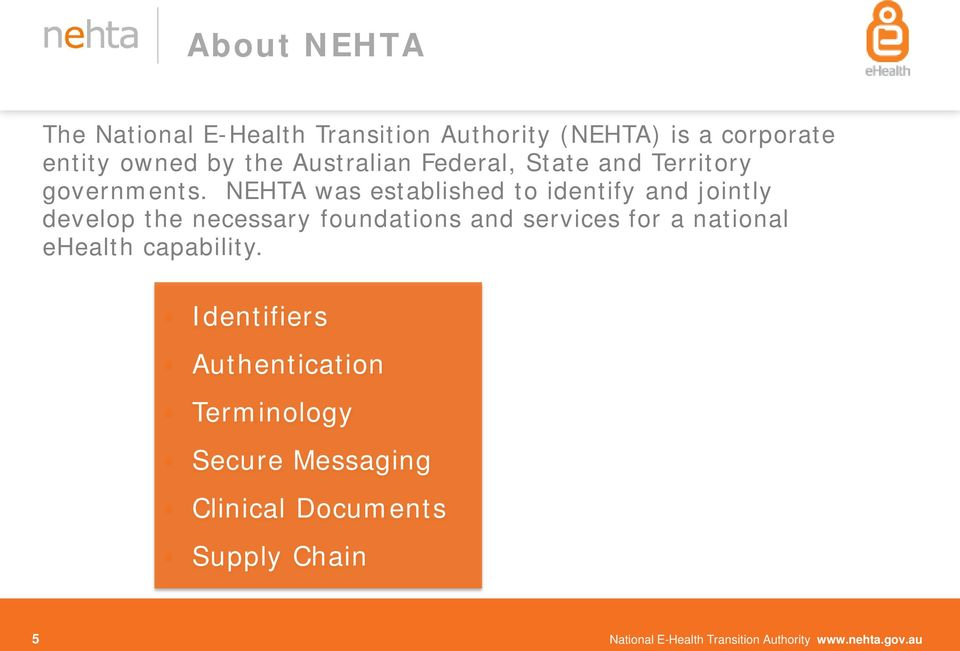 NEHTA was established to identify and jointly develop the necessary foundations and services for a