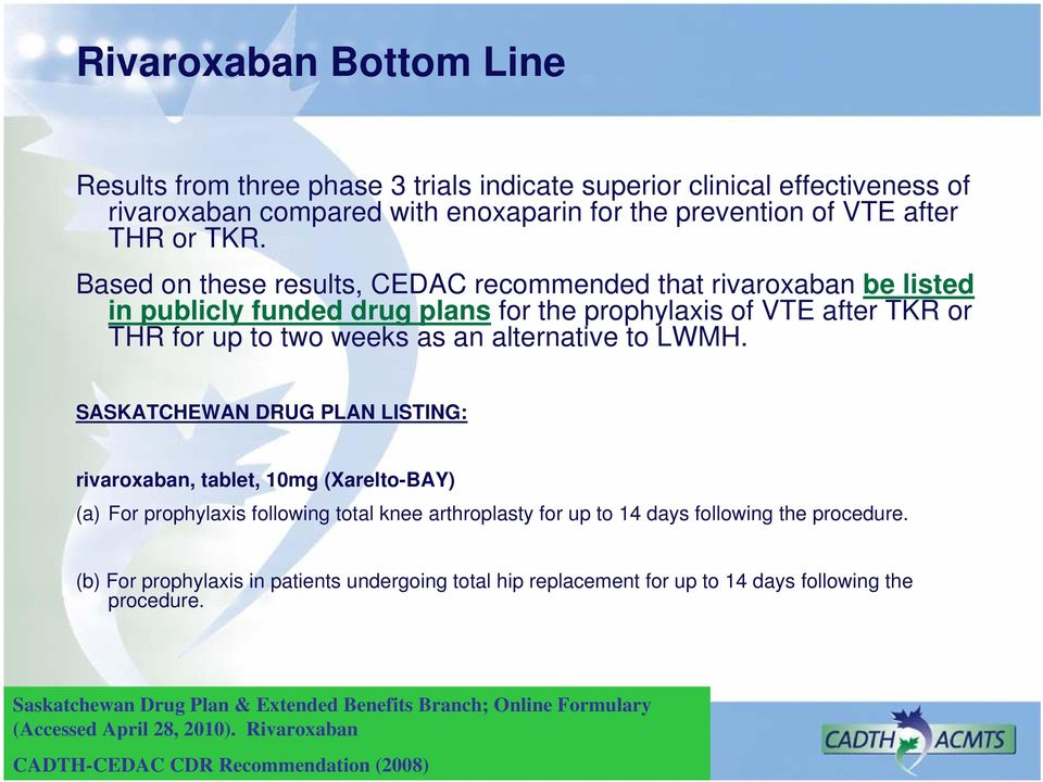 SASKATCHEWAN DRUG PLAN LISTING: rivaroxaban, tablet, 10mg (Xarelto-BAY) (a) For prophylaxis following total knee arthroplasty for up to 14 days following the procedure.