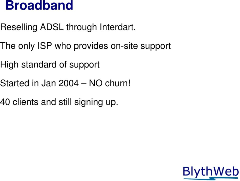 High standard of support Started in Jan