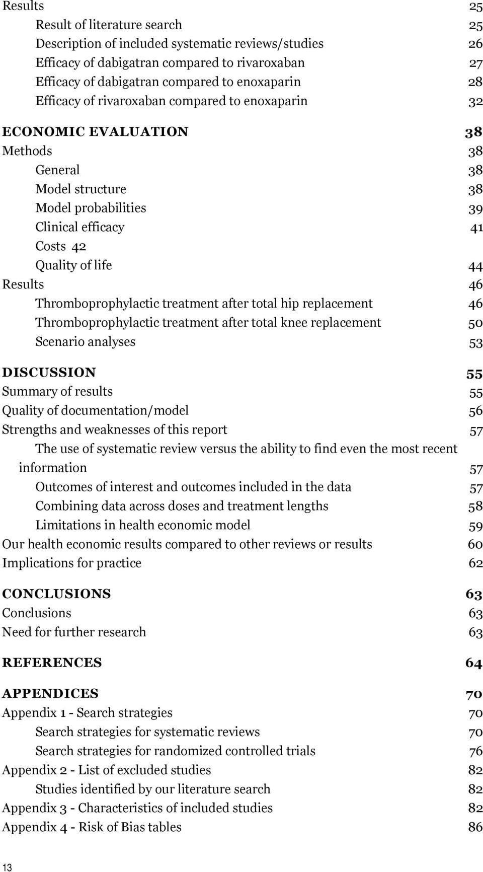 Thromboprophylactic treatment after total hip replacement 46 Thromboprophylactic treatment after total knee replacement 50 Scenario analyses 53 DISCUSSION 55 Summary of results 55 Quality of