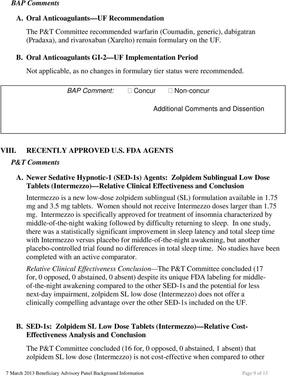 Newer Sedative Hypnotic-1 (SED-1s) Agents: Zolpidem Sublingual Low Dose Tablets (Intermezzo) Relative Clinical Effectiveness and Conclusion Intermezzo is a new low-dose zolpidem sublingual (SL)