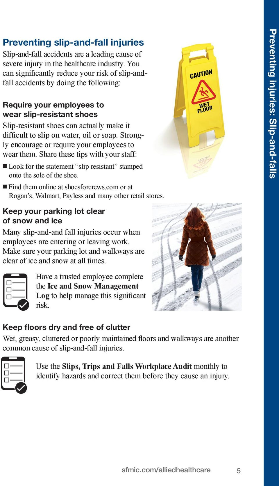slip on water, oil or soap. Strongly encourage or require your employees to wear them. Share these tips with your staff: n Look for the statement slip resistant stamped onto the sole of the shoe.