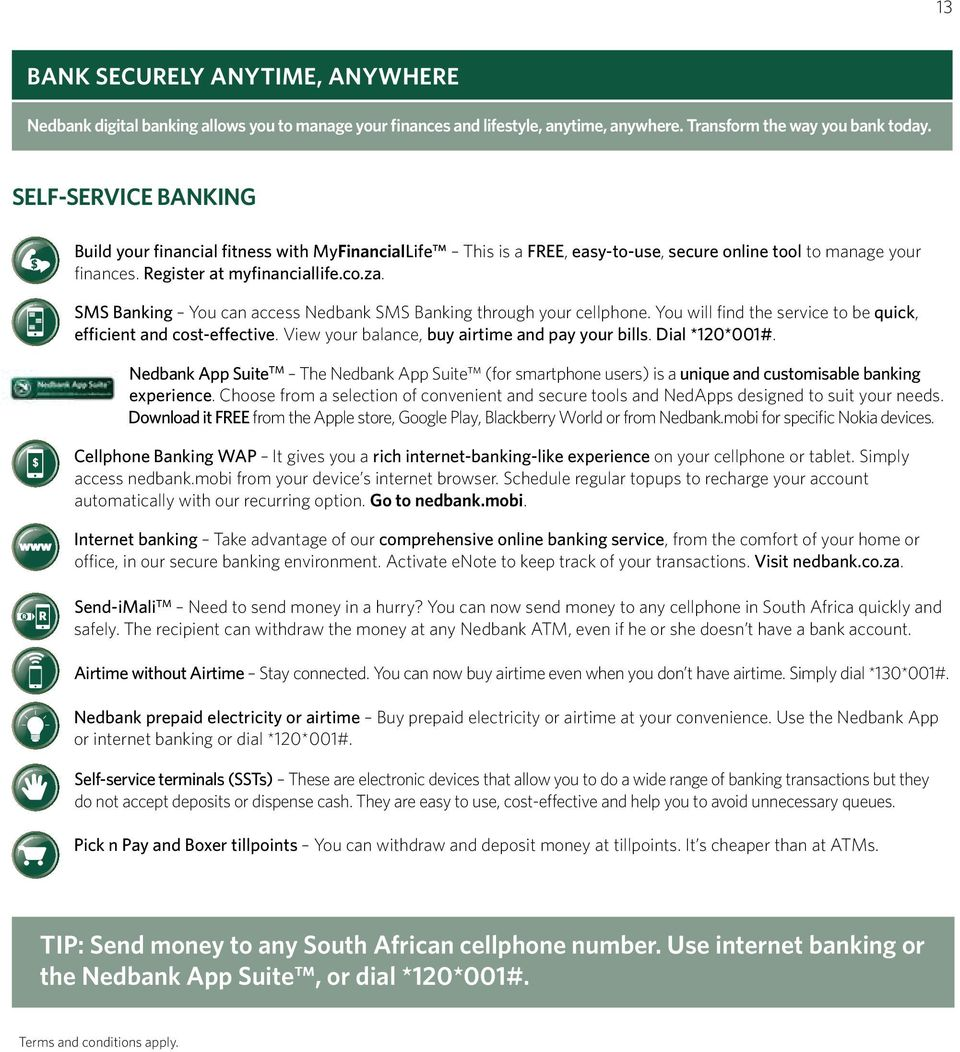 SMS Banking You can access Nedbank SMS Banking through your cellphone. You will find the service to be quick, efficient and cost-effective. View your balance, buy airtime and pay your bills.