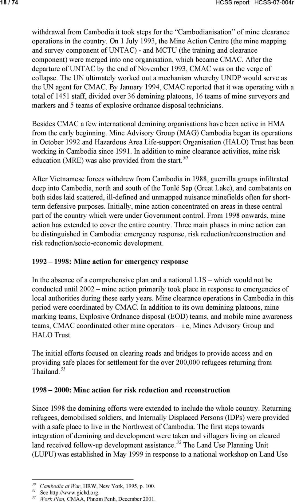 After the departure of UNTAC by the end of November 1993, CMAC was on the verge of collapse. The UN ultimately worked out a mechanism whereby UNDP would serve as the UN agent for CMAC.