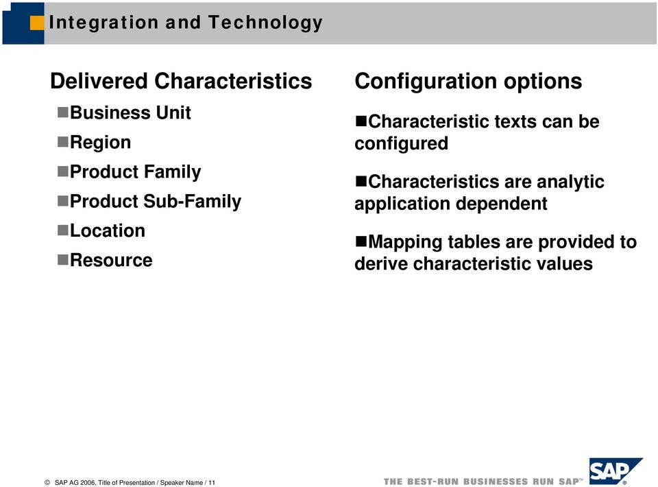 can be configured Characteristics are analytic application dependent Mapping tables are
