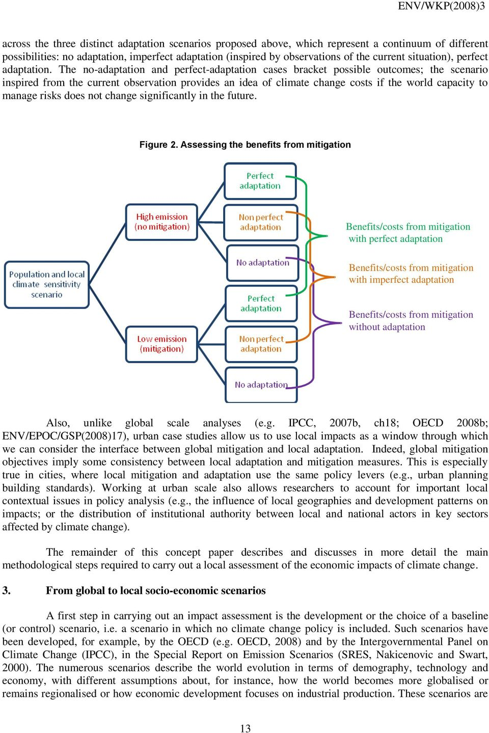 The no-adaptation and perfect-adaptation cases bracket possible outcomes; the scenario inspired from the current observation provides an idea of climate change costs if the world capacity to manage
