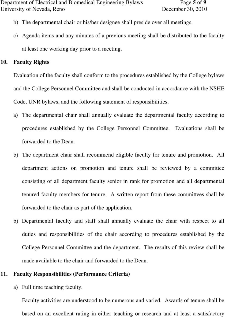 Faculty Rights Evaluation of the faculty shall conform to the procedures established by the College bylaws and the College Personnel Committee and shall be conducted in accordance with the NSHE Code,