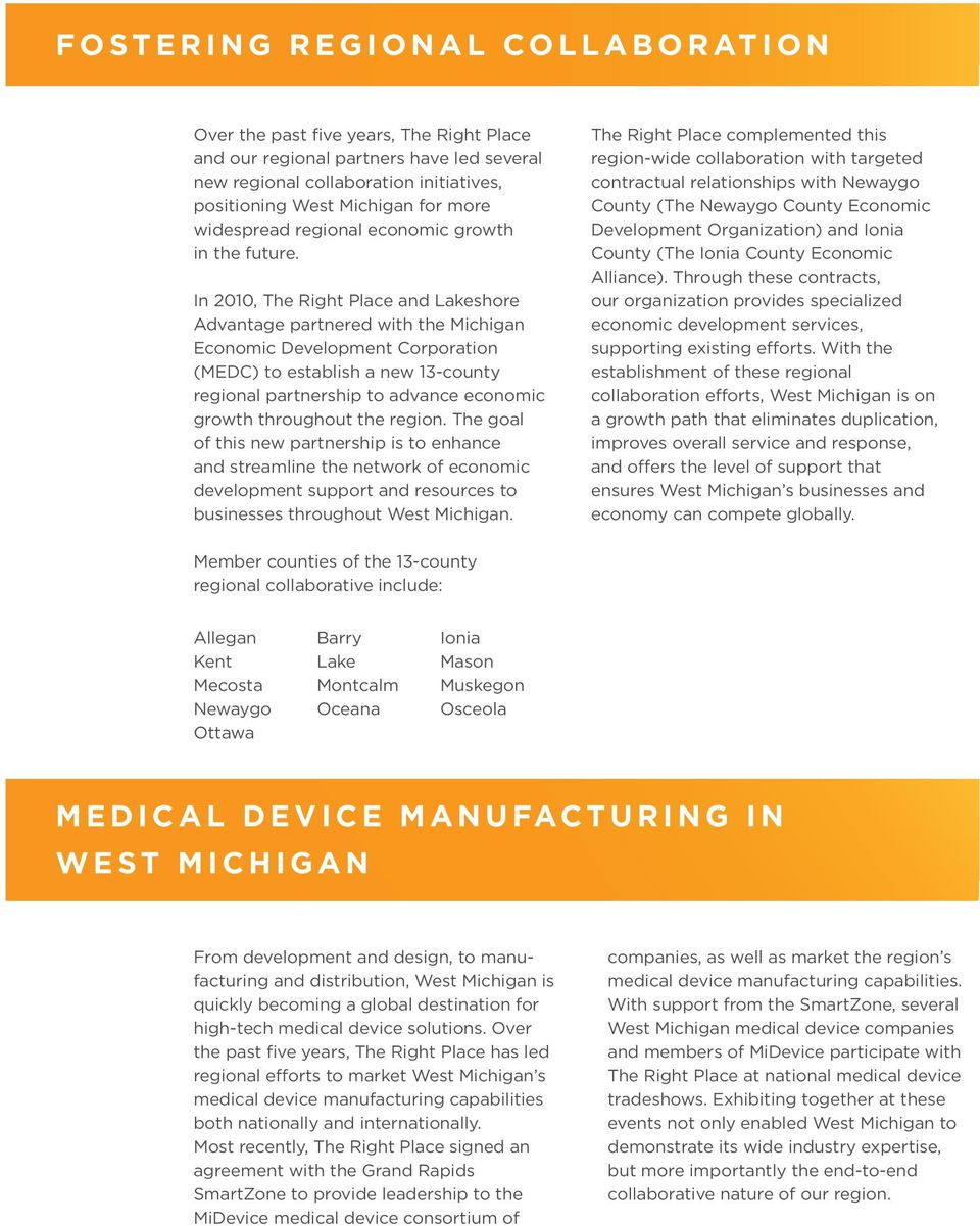 In 2010, The Right Place and Lakeshore Advantage partnered with the Michigan Economic Development Corporation (MEDC) to establish a new 13-county regional partnership to advance economic growth