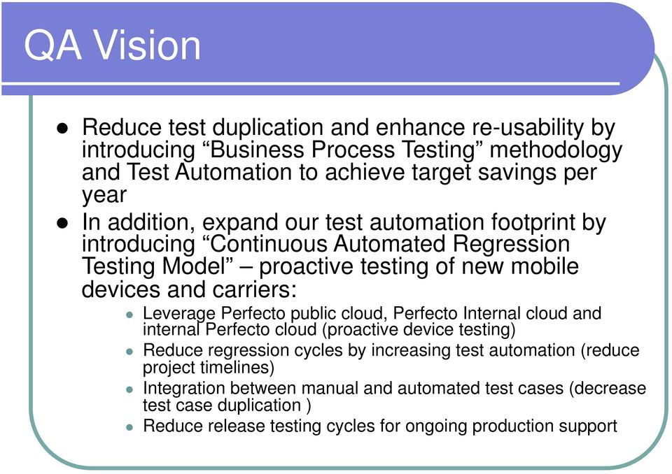 Leverage Perfecto public cloud, Perfecto Internal cloud and internal Perfecto cloud (proactive device testing) Reduce regression cycles by increasing test automation