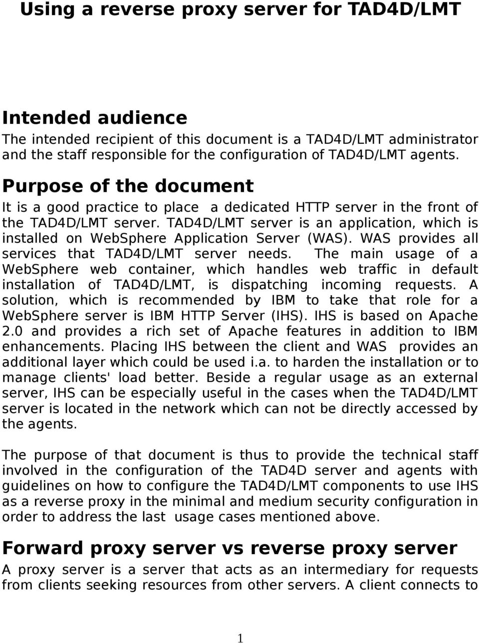 TAD4D/LMT server is an application, which is installed on WebSphere Application Server (WAS). WAS provides all services that TAD4D/LMT server needs.