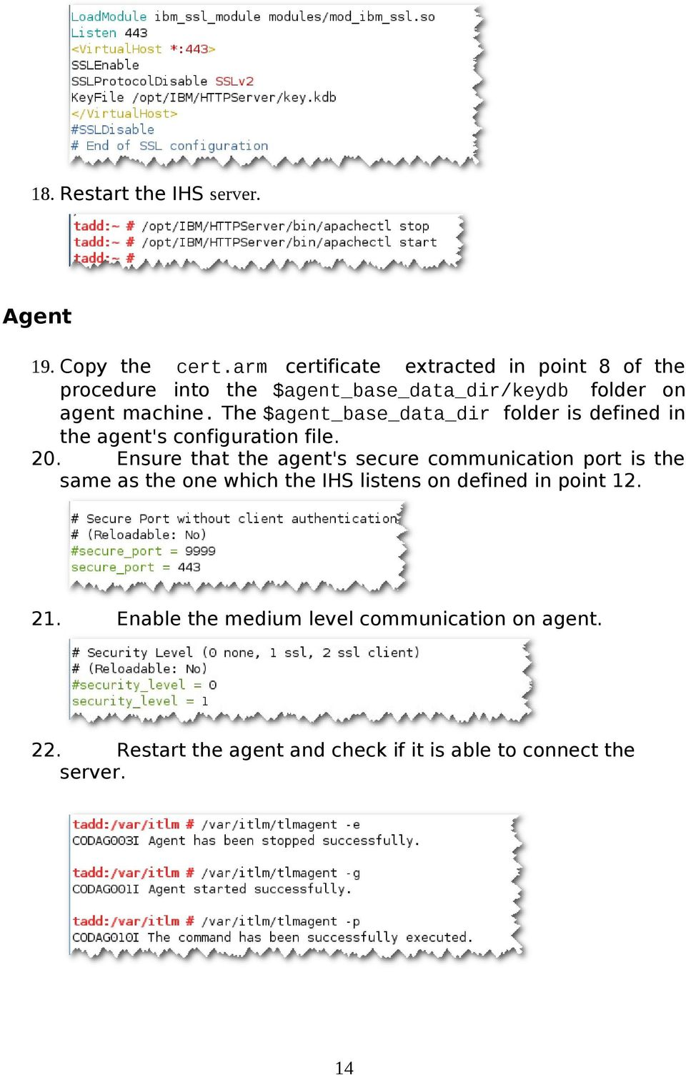 The $agent_base_data_dir folder is defined in the agent's configuration file. 20.