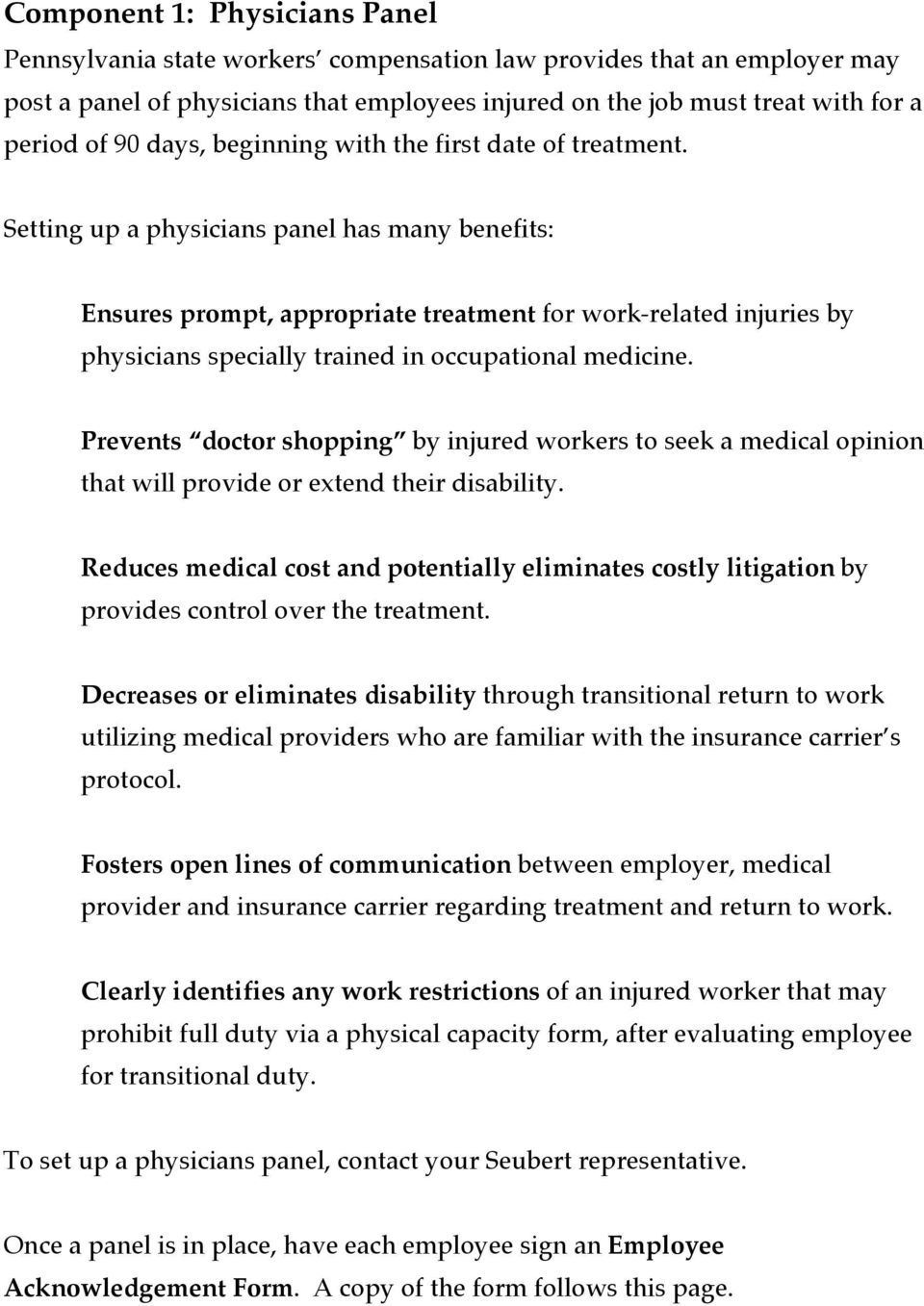 Setting up a physicians panel has many benefits: Ensures prompt, appropriate treatment for work-related injuries by physicians specially trained in occupational medicine.