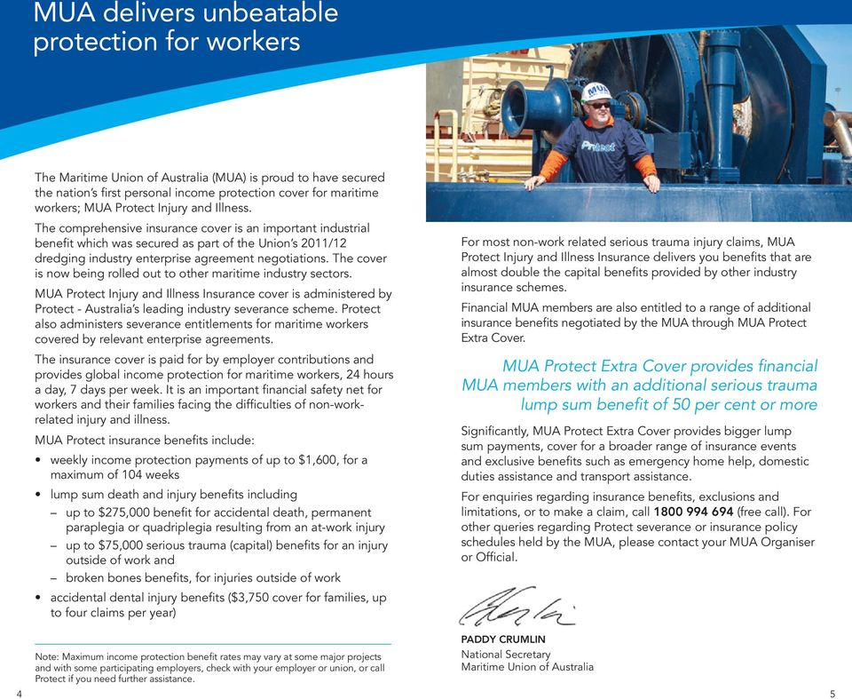 The cover is now being rolled out to other maritime industry sectors. MUA Injury and Illness Insurance cover is administered by - Australia s leading industry severance scheme.