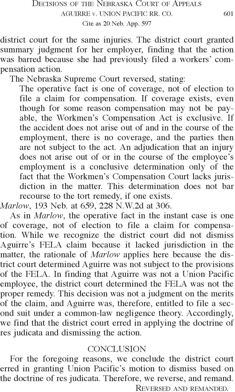 The Nebraska Supreme Court reversed, stating: The operative fact is one of coverage, not of election to file a claim for compensation.