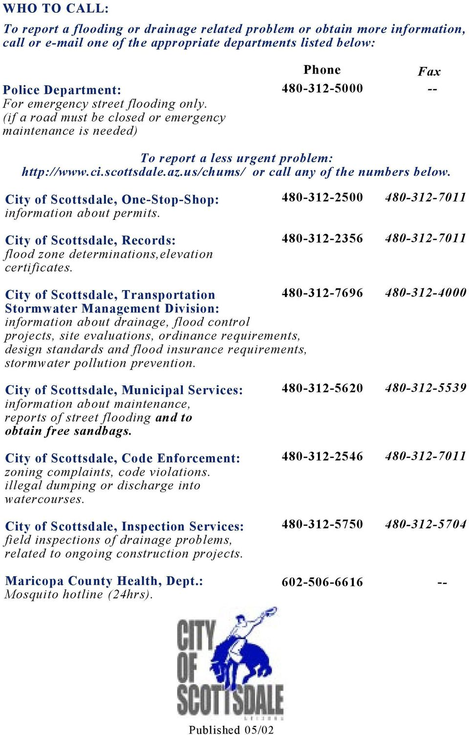 us/chums/ or call any of the numbers below. City of Scottsdale, One-Stop-Shop: information about permits. City of Scottsdale, Records: flood zone determinations,elevation certificates.