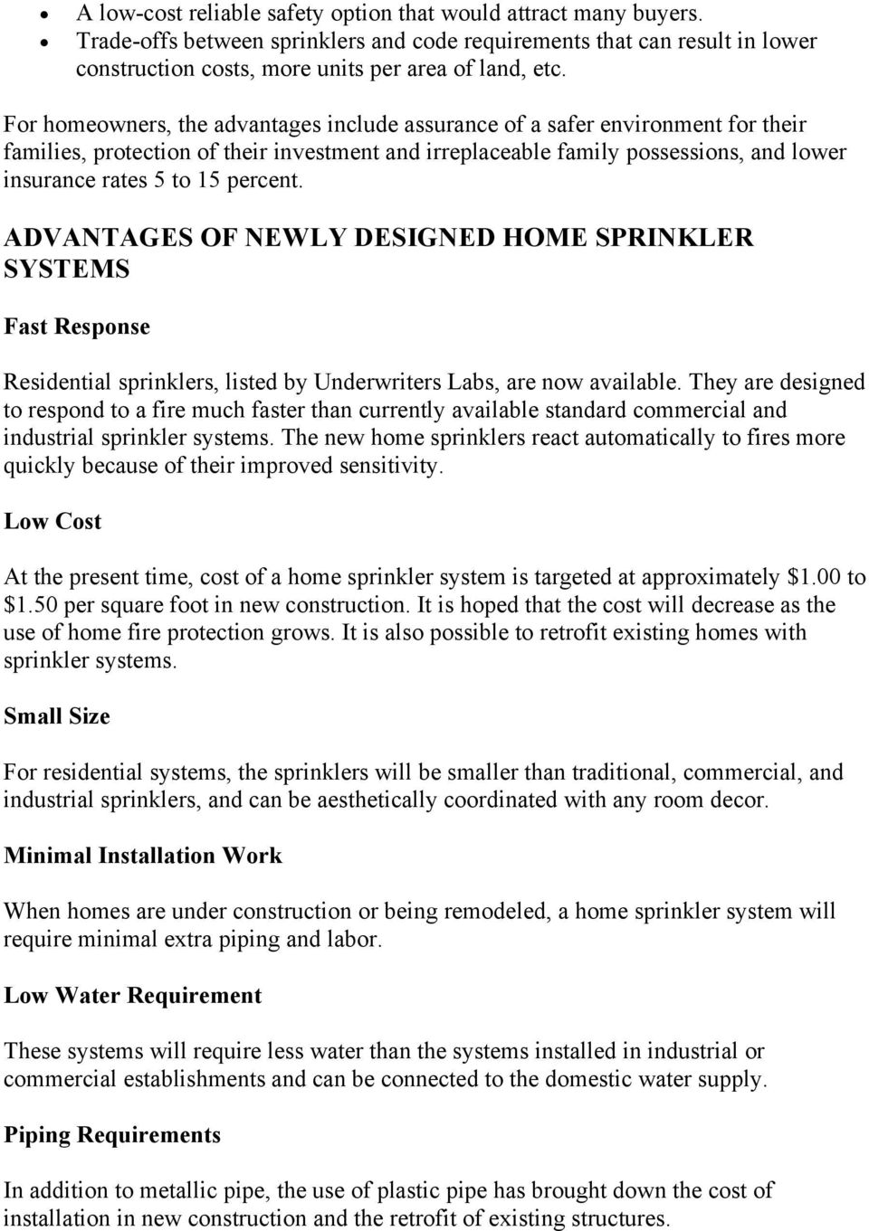 percent. ADVANTAGES OF NEWLY DESIGNED HOME SPRINKLER SYSTEMS Fast Response Residential sprinklers, listed by Underwriters Labs, are now available.