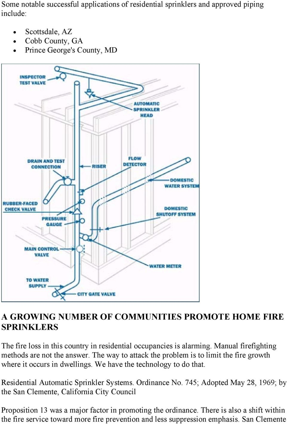 The way to attack the problem is to limit the fire growth where it occurs in dwellings. We have the technology to do that. Residential Automatic Sprinkler Systems. Ordinance No.