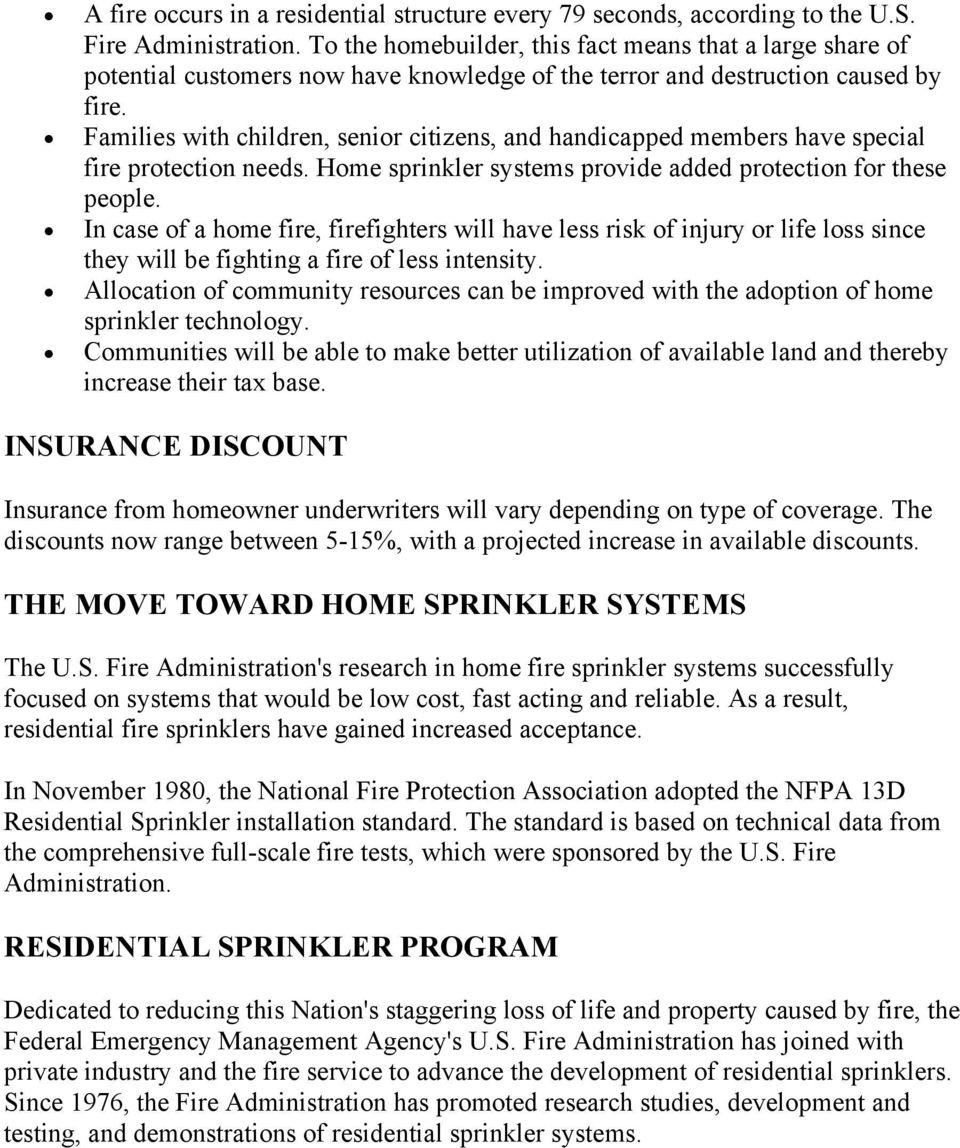 Families with children, senior citizens, and handicapped members have special fire protection needs. Home sprinkler systems provide added protection for these people.