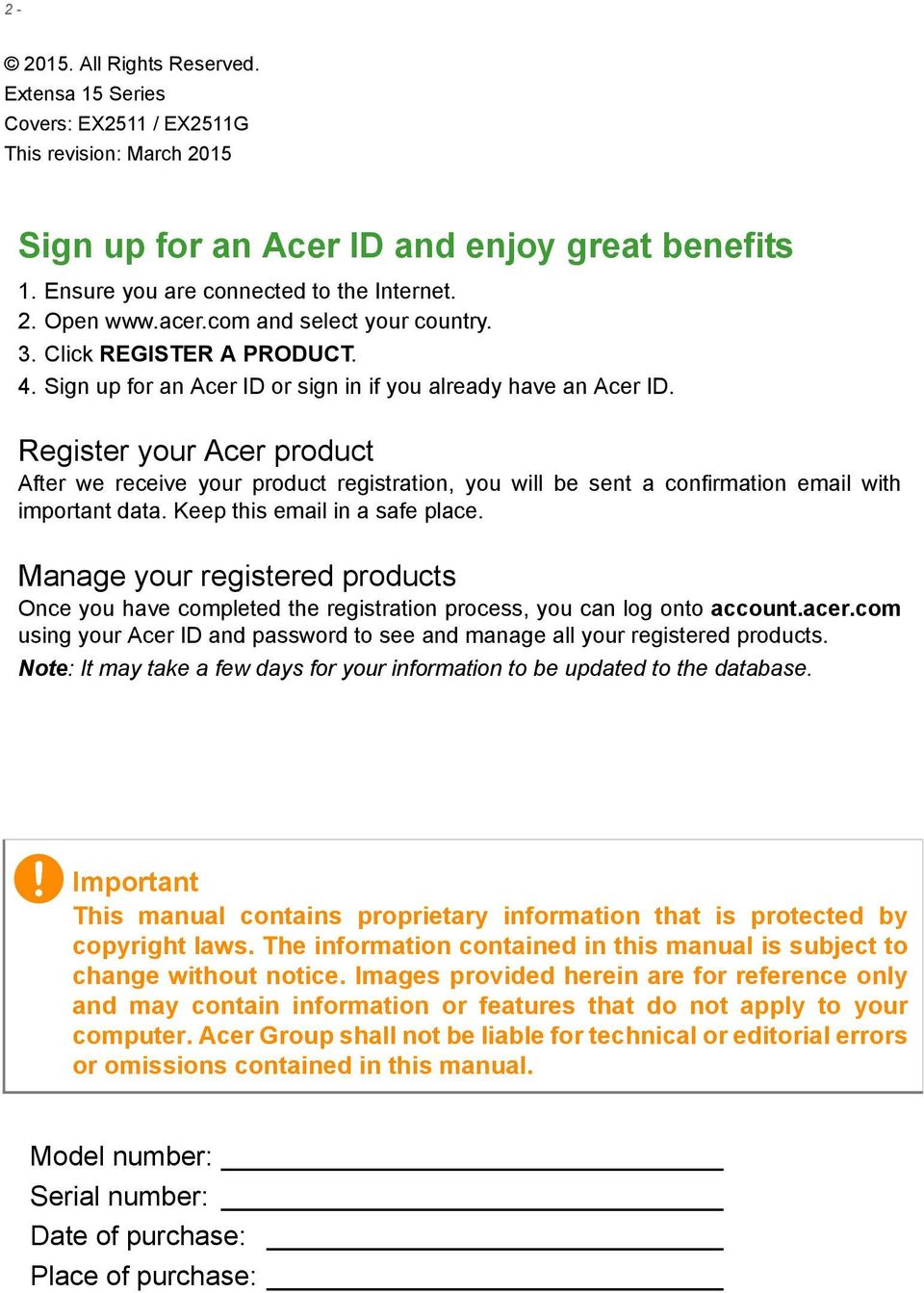 Register your Acer product After we receive your product registration, you will be sent a confirmation email with important data. Keep this email in a safe place.