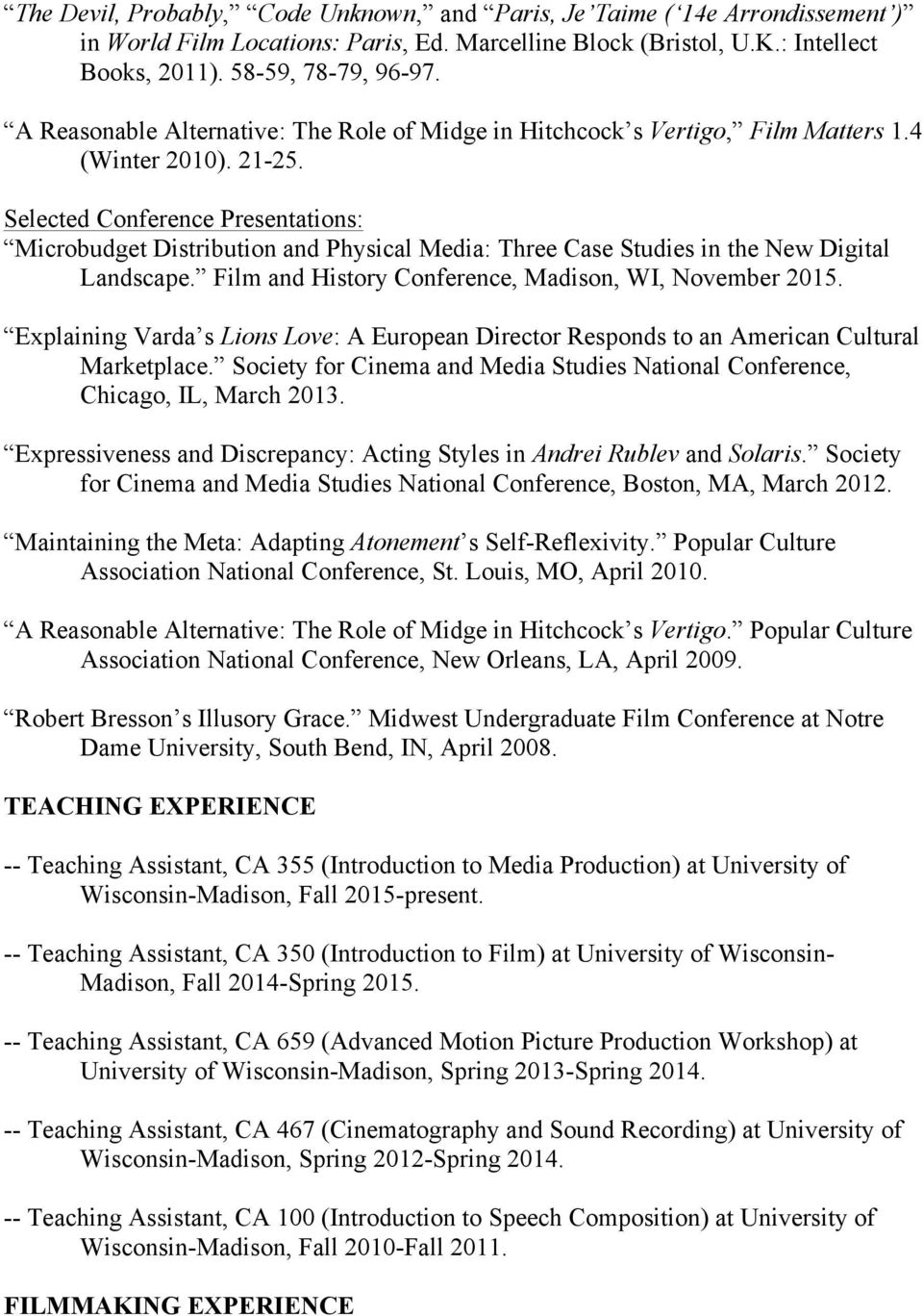 Selected Conference Presentations: Microbudget Distribution and Physical Media: Three Case Studies in the New Digital Landscape. Film and History Conference, Madison, WI, November 2015.