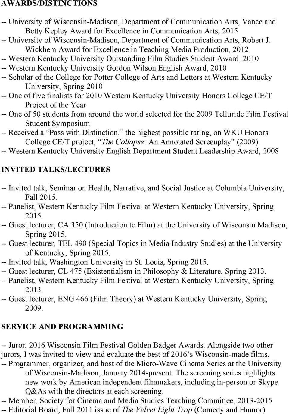 Wickhem Award for Excellence in Teaching Media Production, 2012 -- Western Kentucky University Outstanding Film Studies Student Award, 2010 -- Western Kentucky University Gordon Wilson English Award,