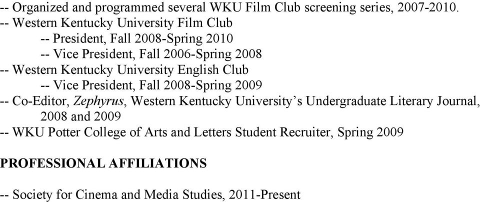 Kentucky University English Club -- Vice President, Fall 2008-Spring 2009 -- Co-Editor, Zephyrus, Western Kentucky University s