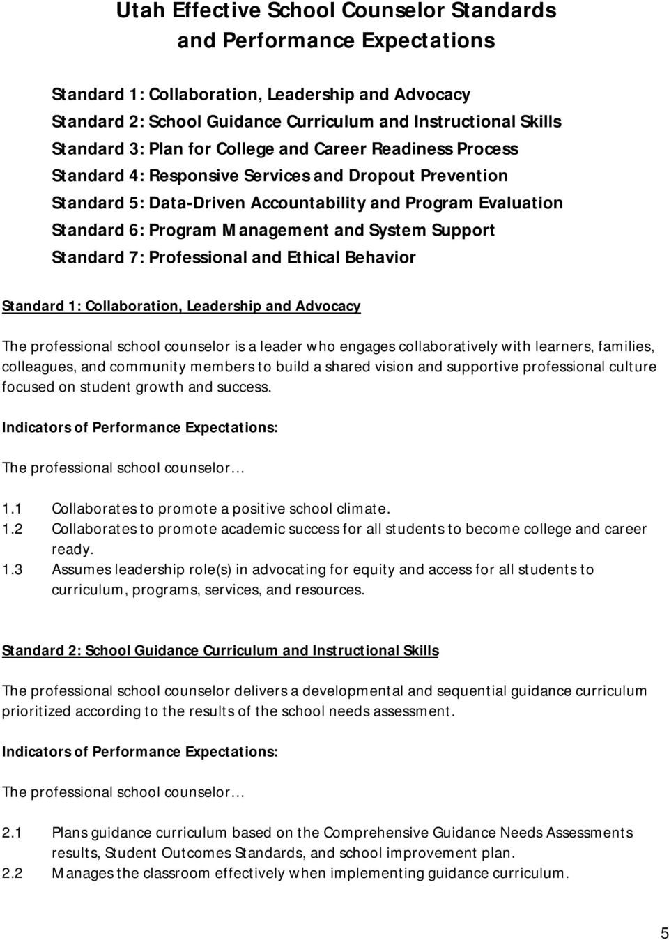 System Support Standard 7: Professional and Ethical Behavior Standard 1: Collaboration, Leadership and Advocacy The professional school counselor is a leader who engages collaboratively with