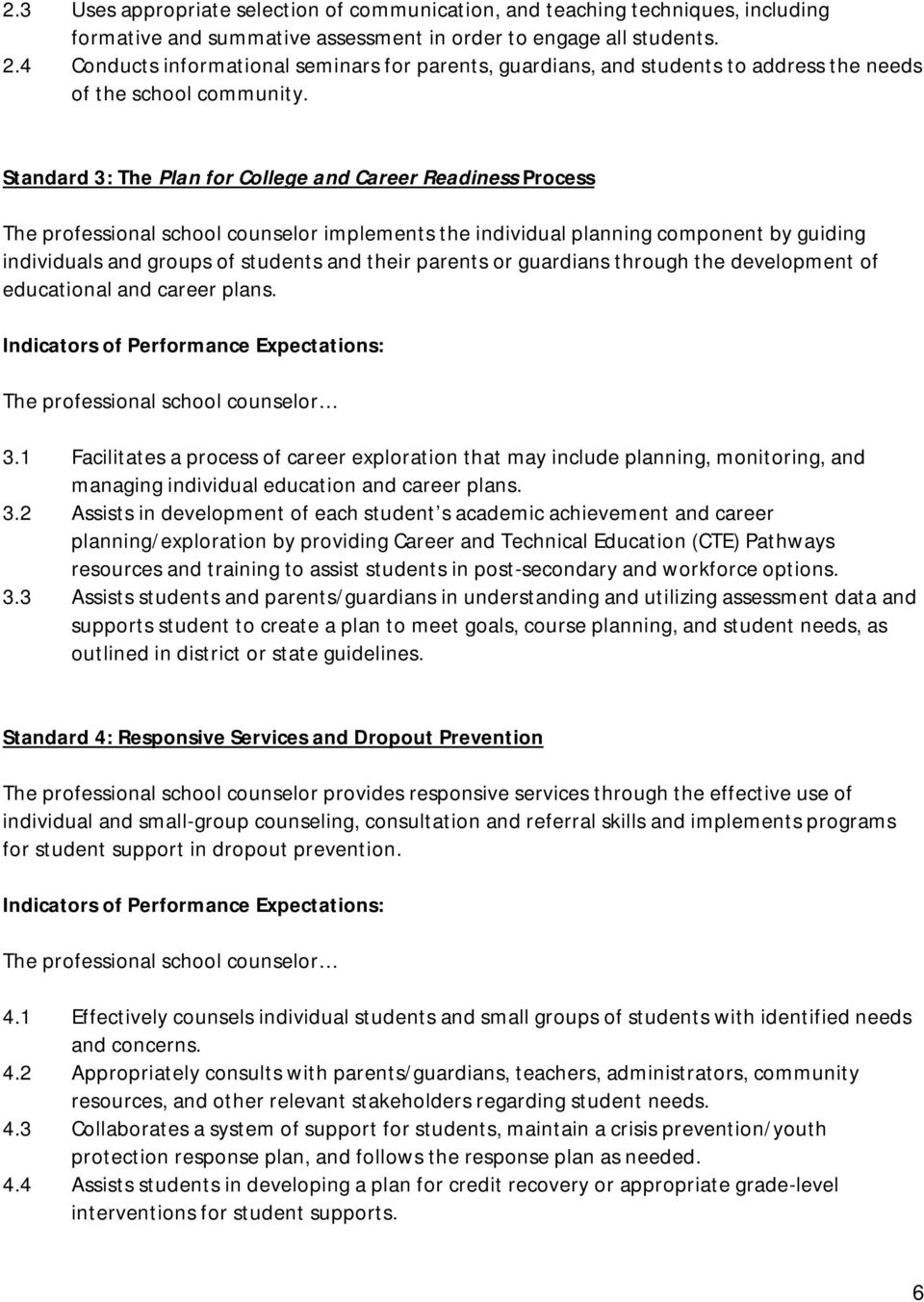 Standard 3: The Plan for College and Career Readiness Process The professional school counselor implements the individual planning component by guiding individuals and groups of students and their
