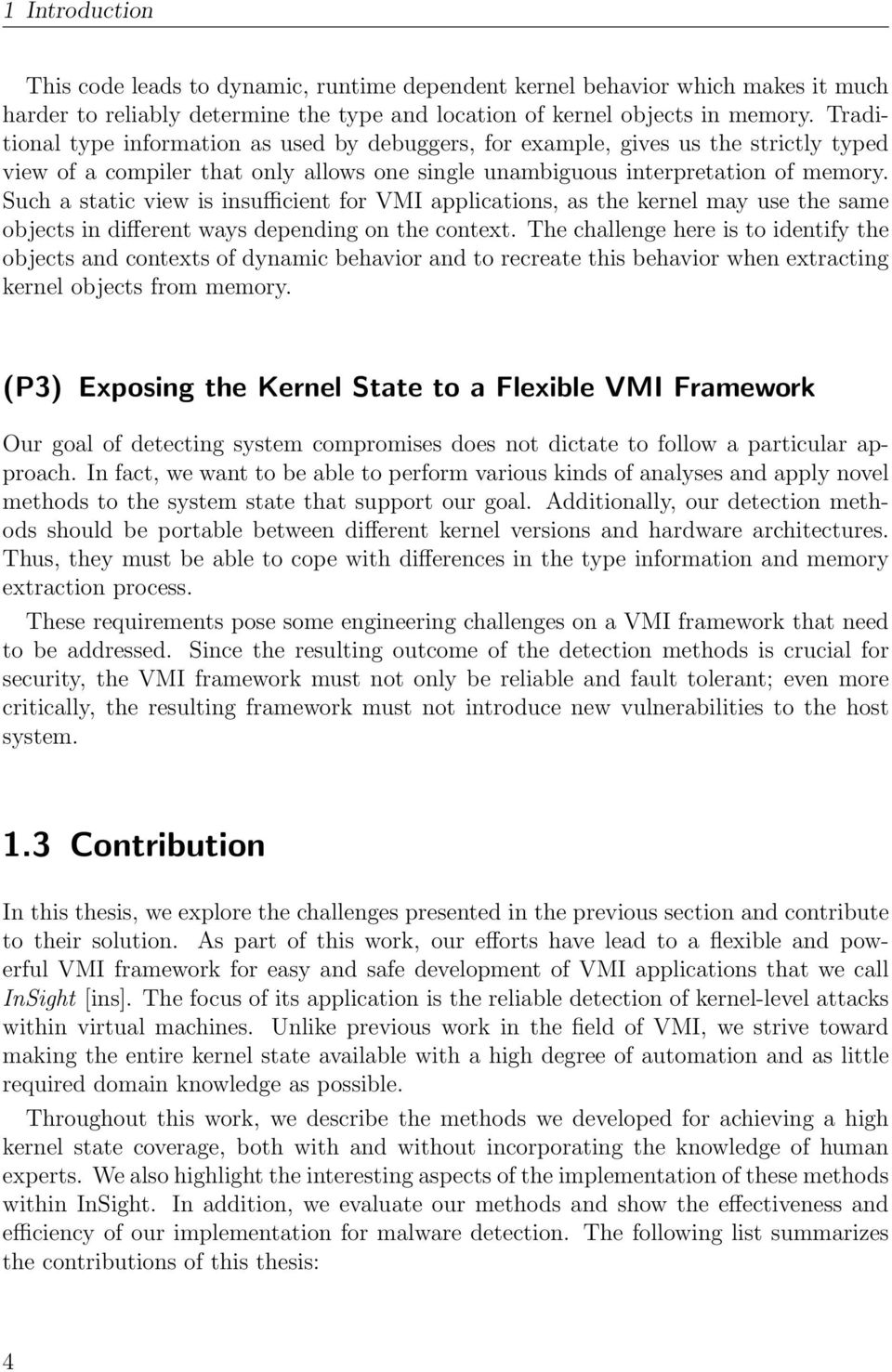Such a static view is insufficient for VMI applications, as the kernel may use the same objects in different ways depending on the context.