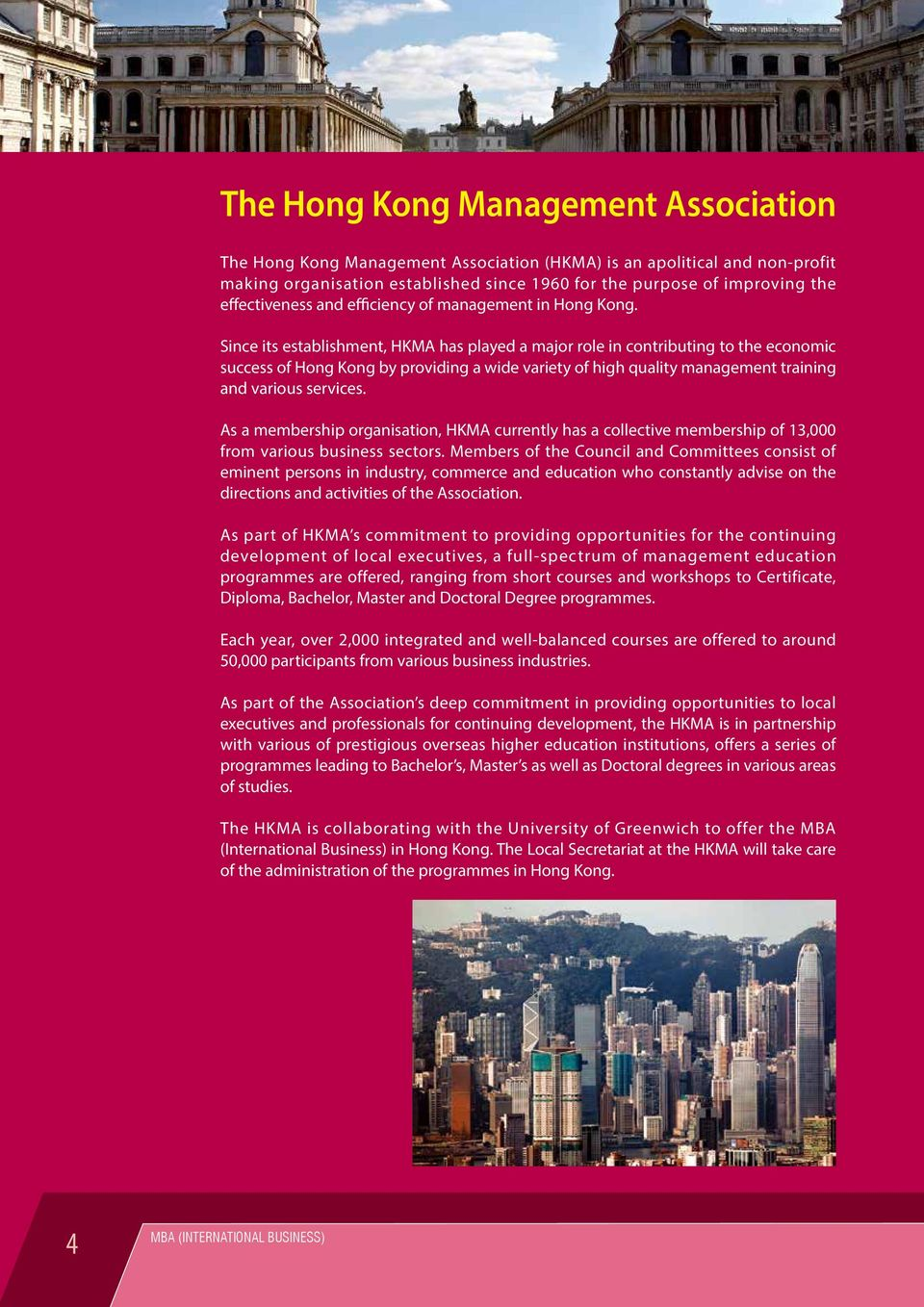 Since its establishment, HKMA has played a major role in contributing to the economic success of Hong Kong by providing a wide variety of high quality management training and various services.