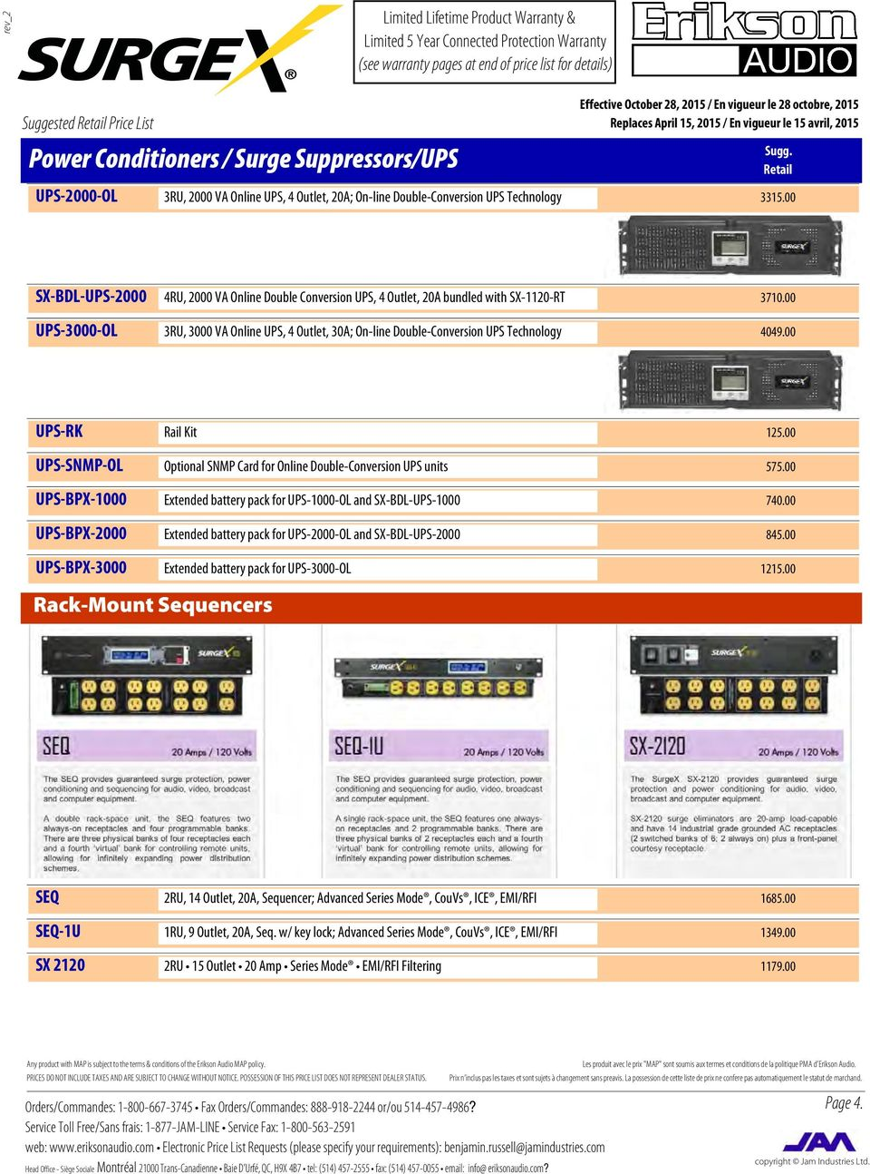 00 UPS-3000-OL 3RU, 3000 VA Online UPS, 4 Outlet, 30A; On-line Double-Conversion UPS Technology 4049.00 UPS-RK Rail Kit 125.