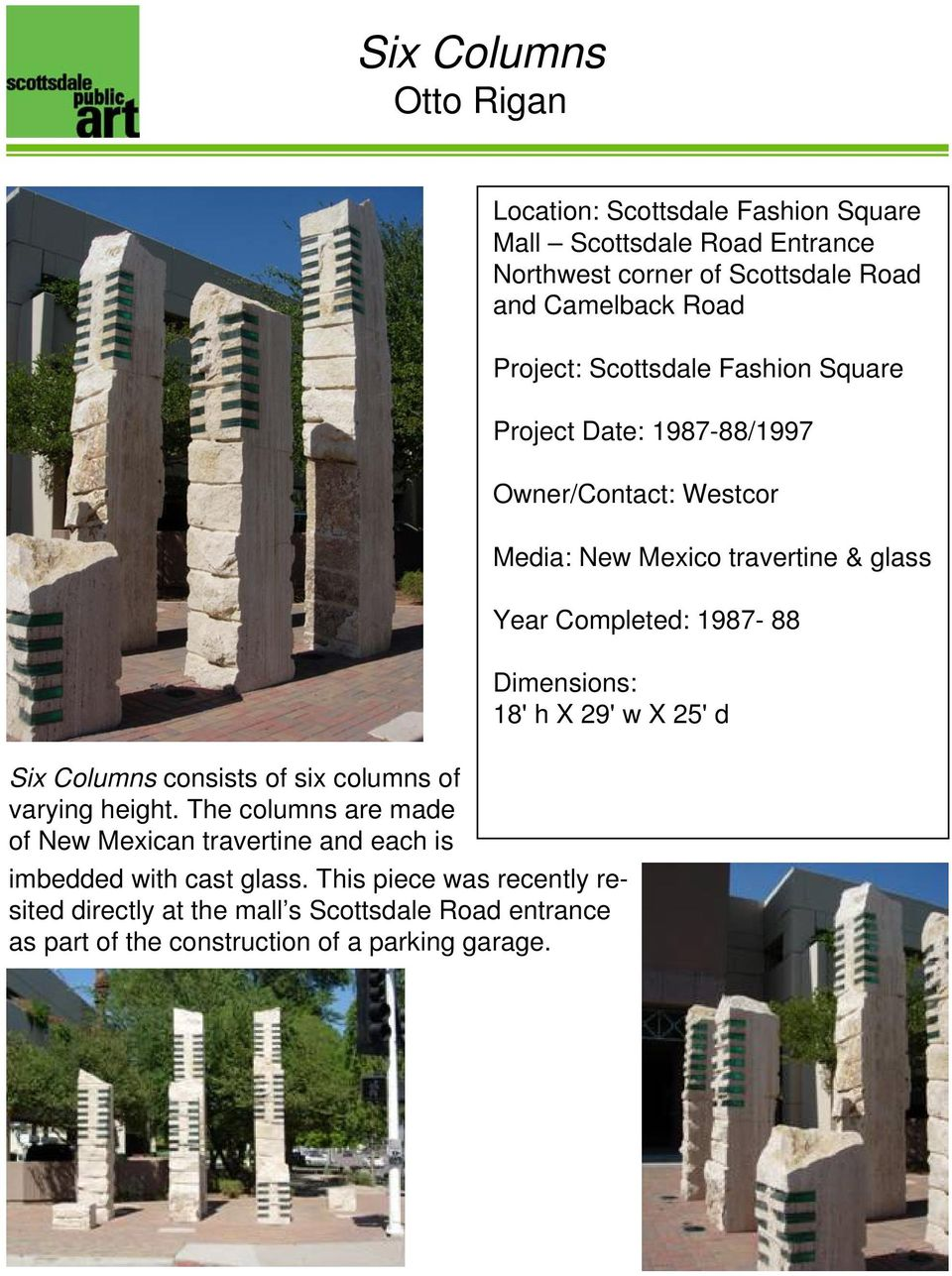 Dimensions: 18' h X 29' w X 25' d Six Columns consists of six columns of varying height.
