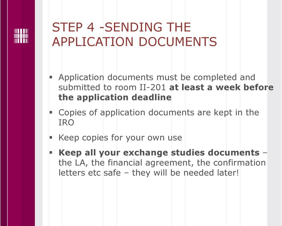 application documents are kept in the IRO Keep copies for your own use Keep all your exchange