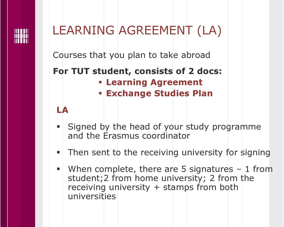 Erasmus coordinator Then sent to the receiving university for signing When complete, there are 5