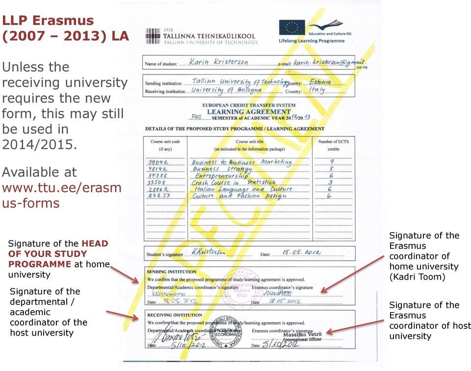 ee/erasm us-forms Signature of the HEAD OF YOUR STUDY PROGRAMME at home university Signature of the