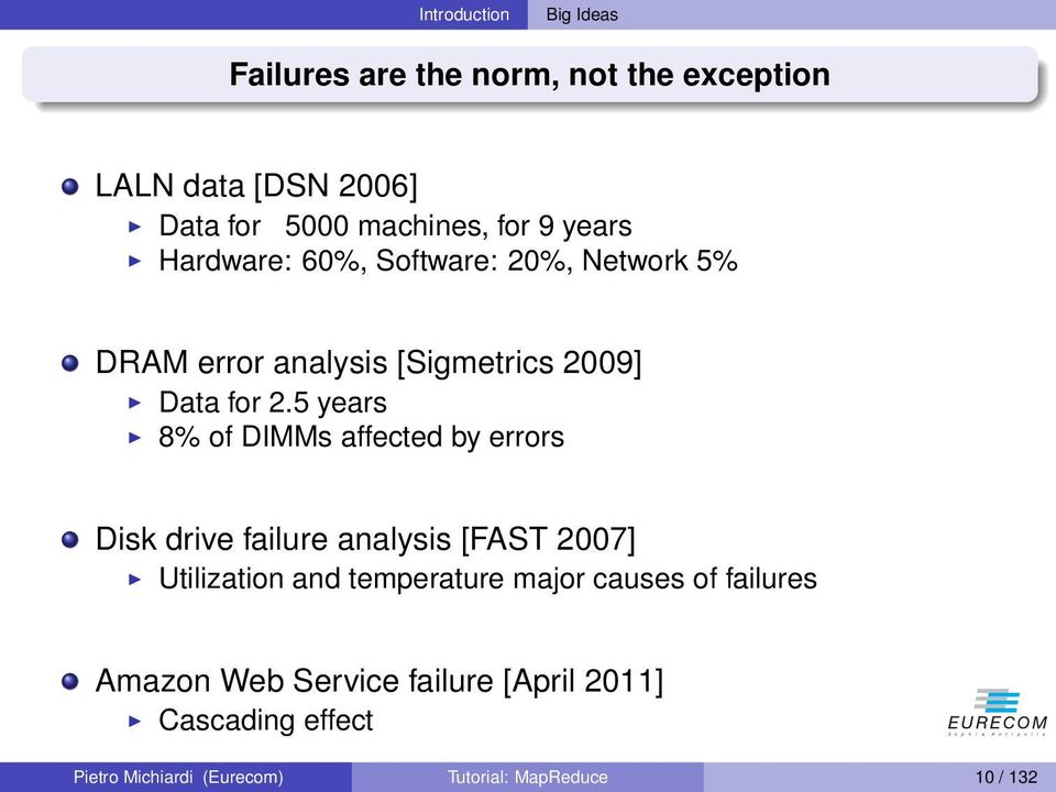 5 years 8% of DIMMs affected by errors Disk drive failure analysis [FAST 2007] Utilization and temperature major