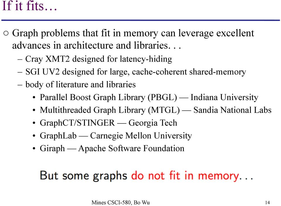 and libraries Parallel Boost Graph Library (PBGL) Indiana University Multithreaded Graph Library (MTGL) Sandia
