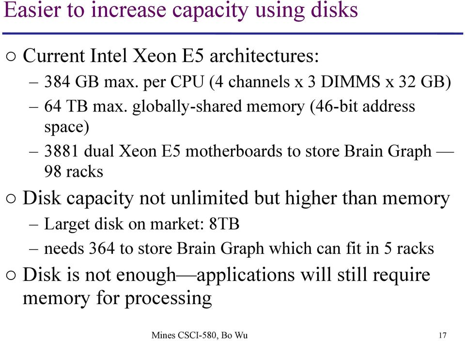 globally-shared memory (46-bit address space) 3881 dual Xeon E5 motherboards to store Brain Graph 98 racks o Disk