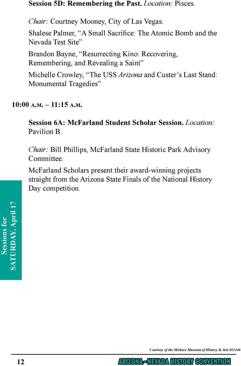 Arizona and Custer s Last Stand: Monumental Tragedies 10:00 a.m. 11:15 a.m. Session 6A: McFarland Student Scholar Session. Location: Pavilion B.