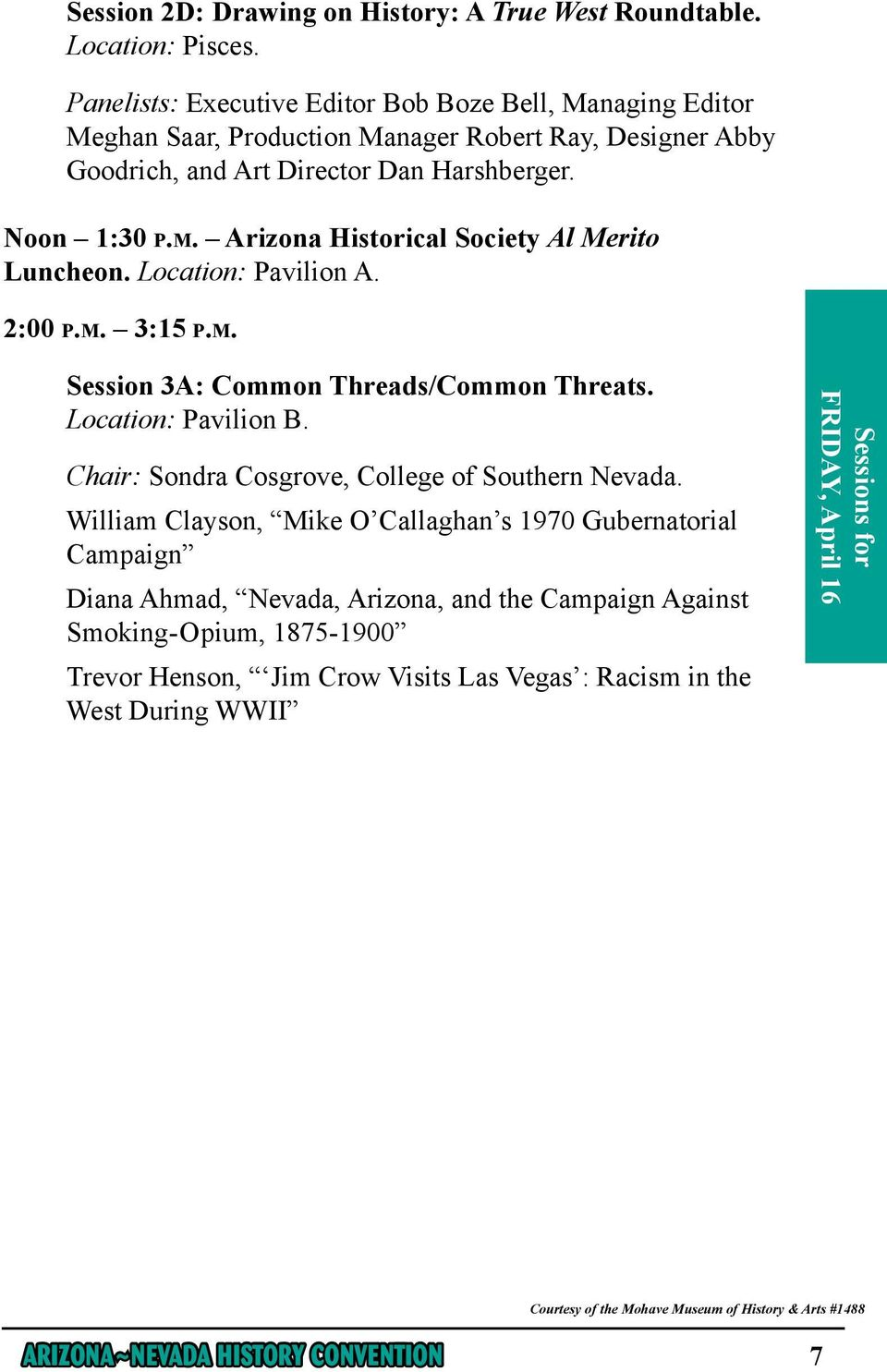 Arizona Historical Society Al Merito Luncheon. Location: Pavilion A. 2:00 p.m. 3:15 p.m. Session 3A: Common Threads/Common Threats. Location: Pavilion B.