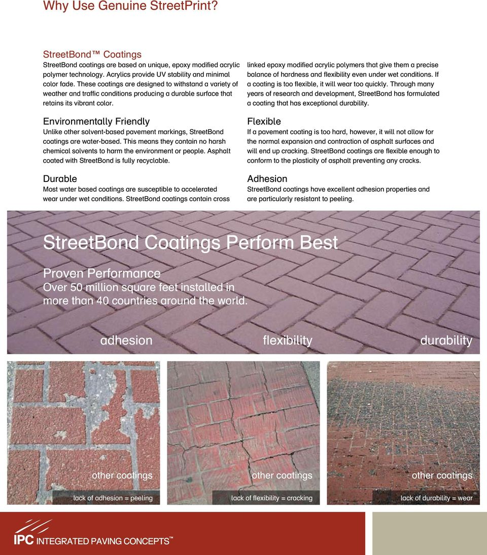 Environmentally Friendly Unlike other solvent-based pavement markings, StreetBond coatings are water-based. This means they contain no harsh chemical solvents to harm the environment or people.