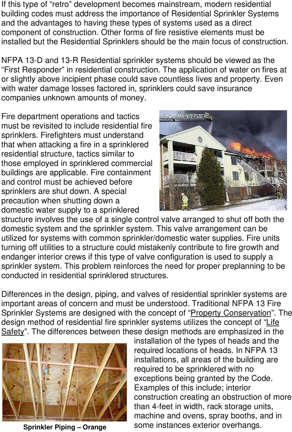 NFPA 13-D and 13-R Residential sprinkler systems should be viewed as the First Responder in residential construction.