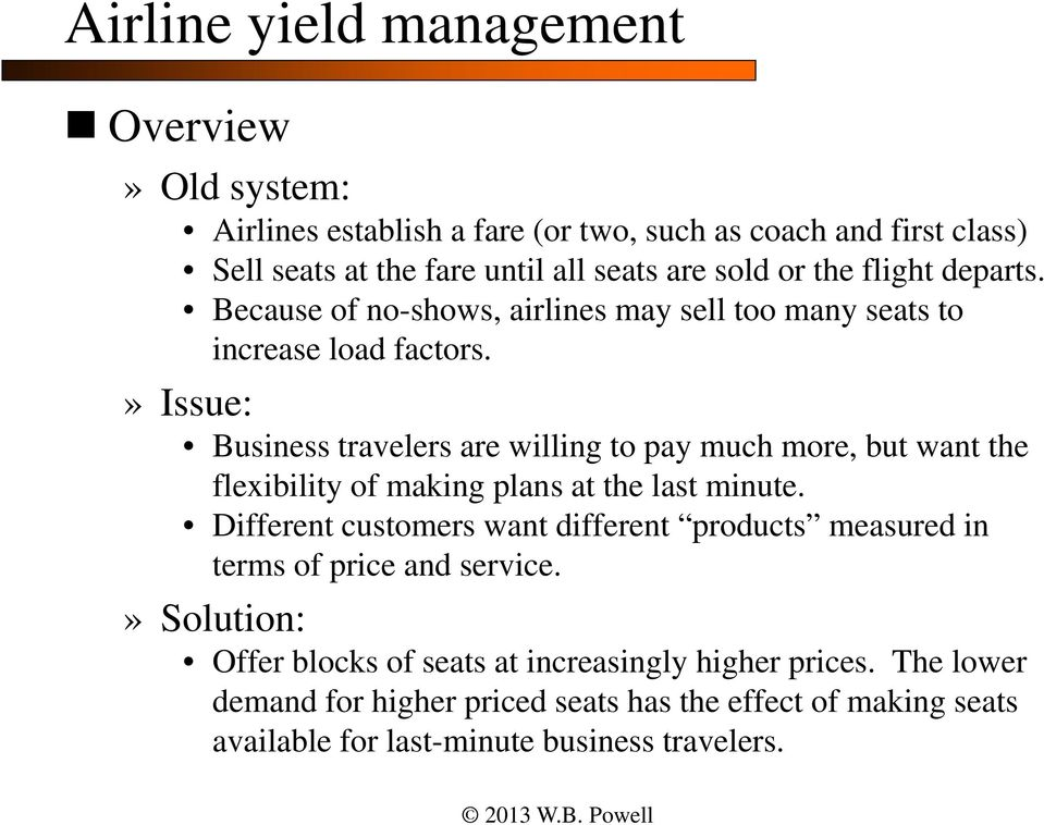 » Issue: Business travelers are willing to pay much more, but want the flexibility of making plans at the last minute.